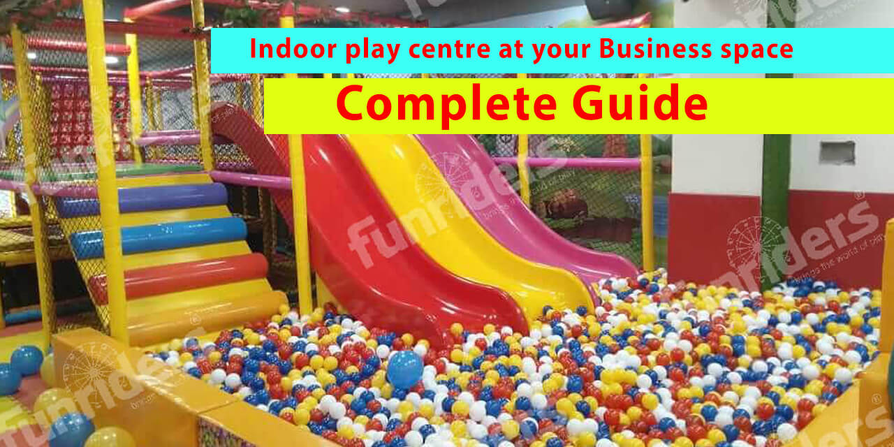 Indoor play centre at your Business space- complete guide