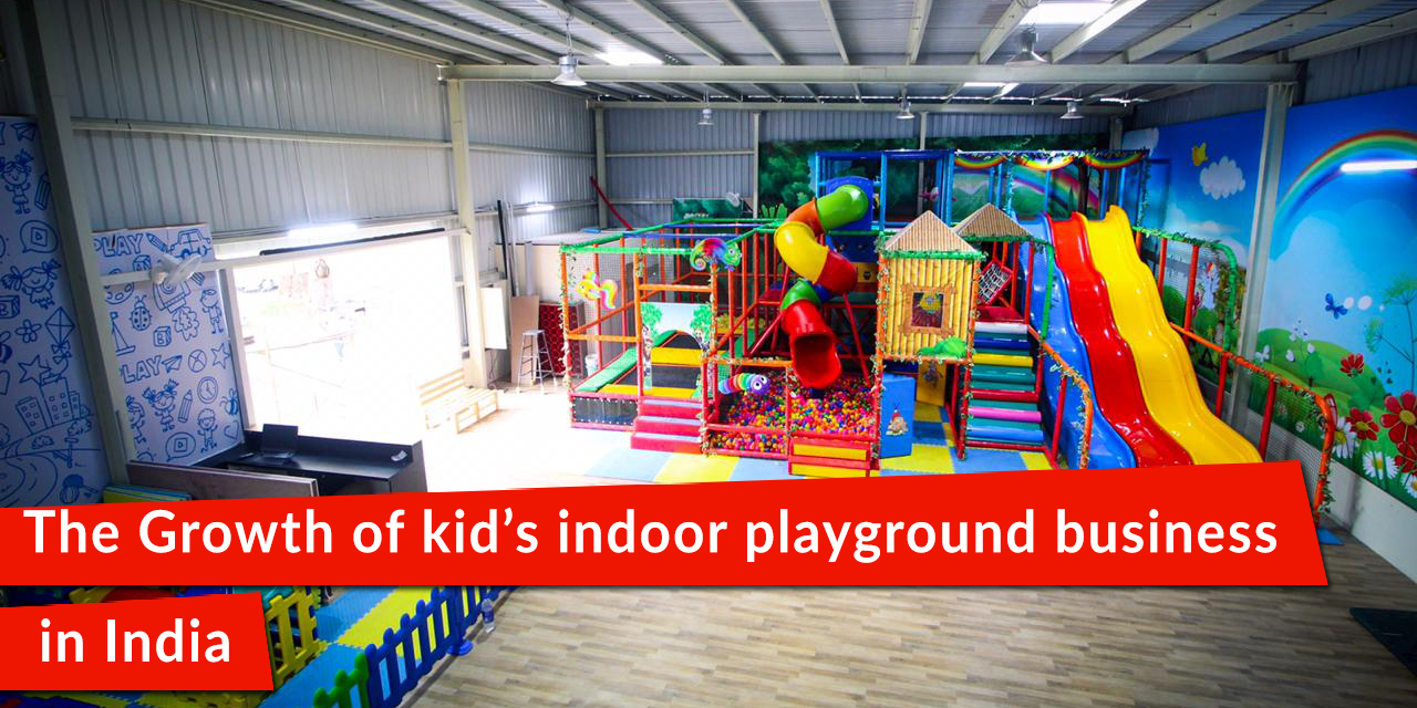 The Growth of kid's indoor playground business in India