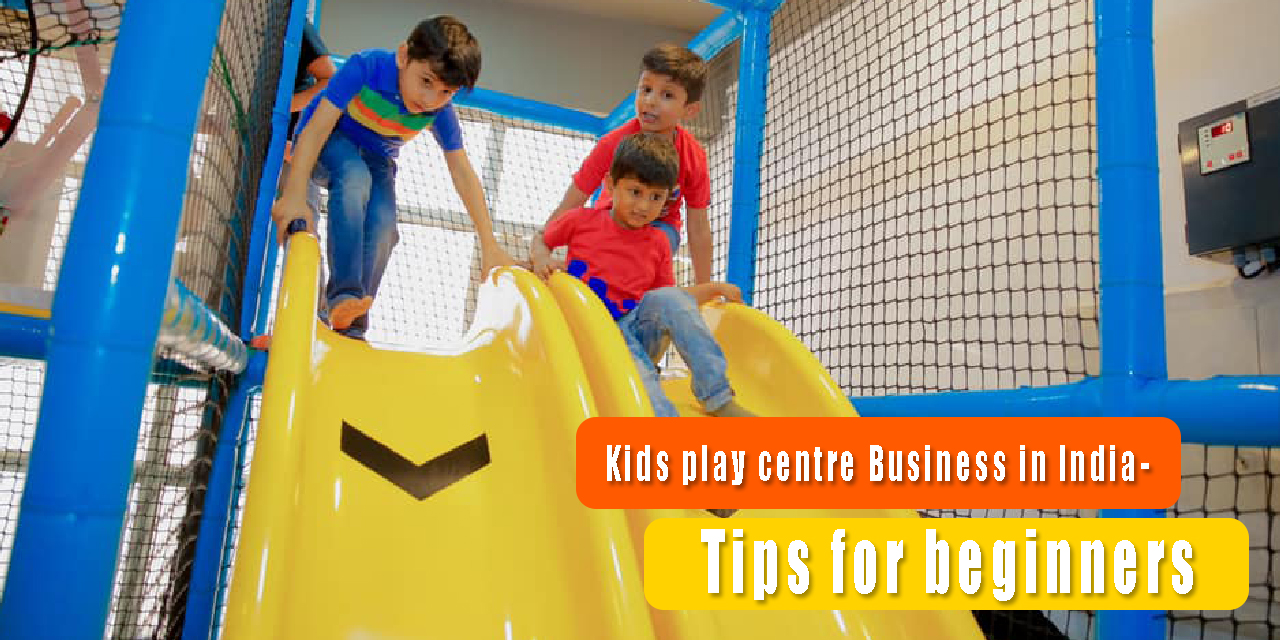 Kids play centre Business in India- Tips for beginners